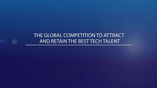 Create, Disrupt, Change: The global competition to attract and retain the best tech talent
