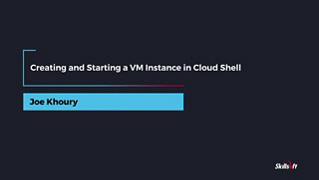 GCP Engineer: Creating and Starting a VM Instance in Cloud Shell